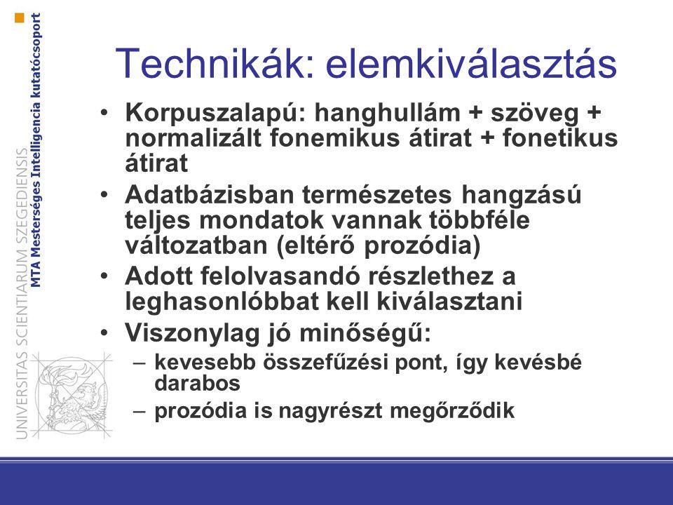 Technikák: elemkiválasztás Korpuszalapú: hanghullám + szöveg + normalizált fonemikus átirat + fonetikus átirat Adatbázisban természetes hangzású telje