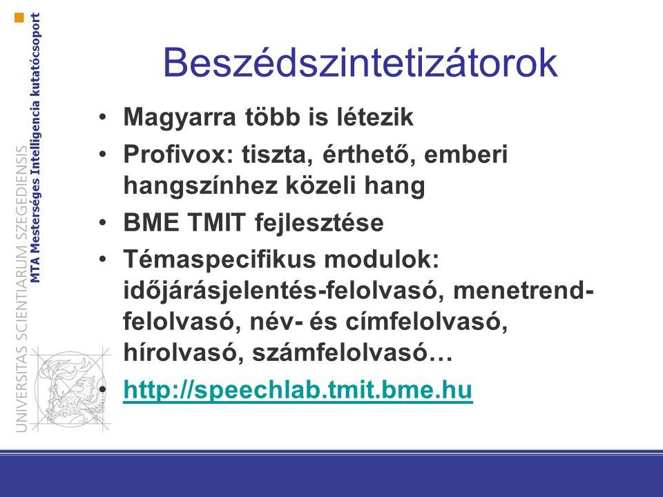 Beszédszintetizátorok Magyarra több is létezik Profivox: tiszta, érthető, emberi hangszínhez közeli hang BME TMIT fejlesztése Témaspecifikus modulok: