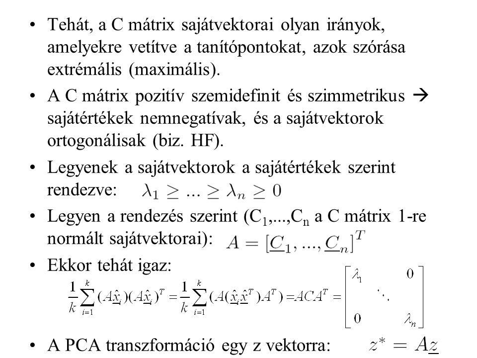 Tehát, a C mátrix sajátvektorai olyan irányok, amelyekre vetítve a tanítópontokat, azok szórása extrémális (maximális). A C mátrix pozitív szemidefini