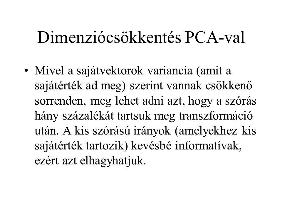 Dimenziócsökkentés PCA-val Mivel a sajátvektorok variancia (amit a sajátérték ad meg) szerint vannak csökkenő sorrenden, meg lehet adni azt, hogy a sz