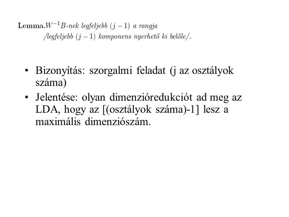 Bizonyítás: szorgalmi feladat (j az osztályok száma) Jelentése: olyan dimenzióredukciót ad meg az LDA, hogy az [(osztályok száma)-1] lesz a maximális