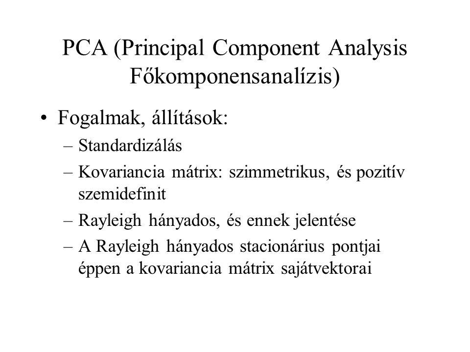 PCA (Principal Component Analysis Főkomponensanalízis) Fogalmak, állítások: –Standardizálás –Kovariancia mátrix: szimmetrikus, és pozitív szemidefinit