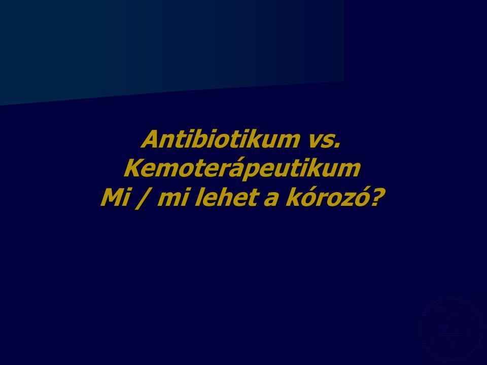 Antibiotikum vs. Kemoterápeutikum Mi / mi lehet a kórozó?