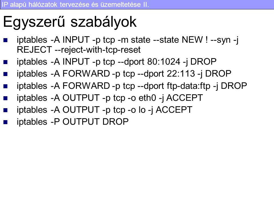 IP alapú hálózatok tervezése és üzemeltetése II. Egyszerű szabályok iptables -A INPUT -p tcp -m state --state NEW ! --syn -j REJECT --reject-with-tcp-