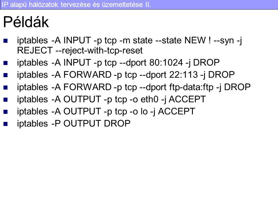 IP alapú hálózatok tervezése és üzemeltetése II. Példák iptables -A INPUT -p tcp -m state --state NEW ! --syn -j REJECT --reject-with-tcp-reset iptabl