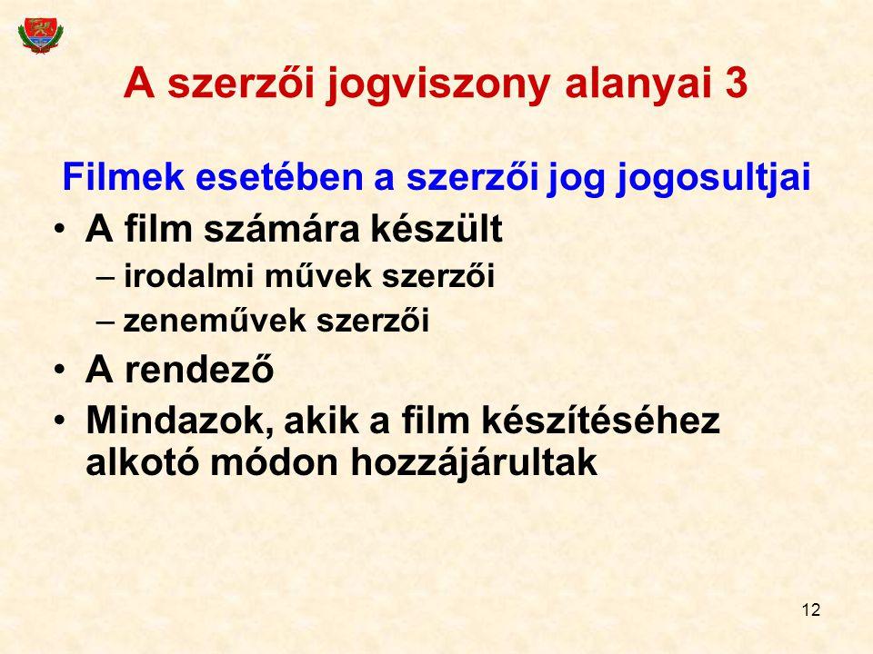 12 A szerzői jogviszony alanyai 3 Filmek esetében a szerzői jog jogosultjai A film számára készült –irodalmi művek szerzői –zeneművek szerzői A rendez