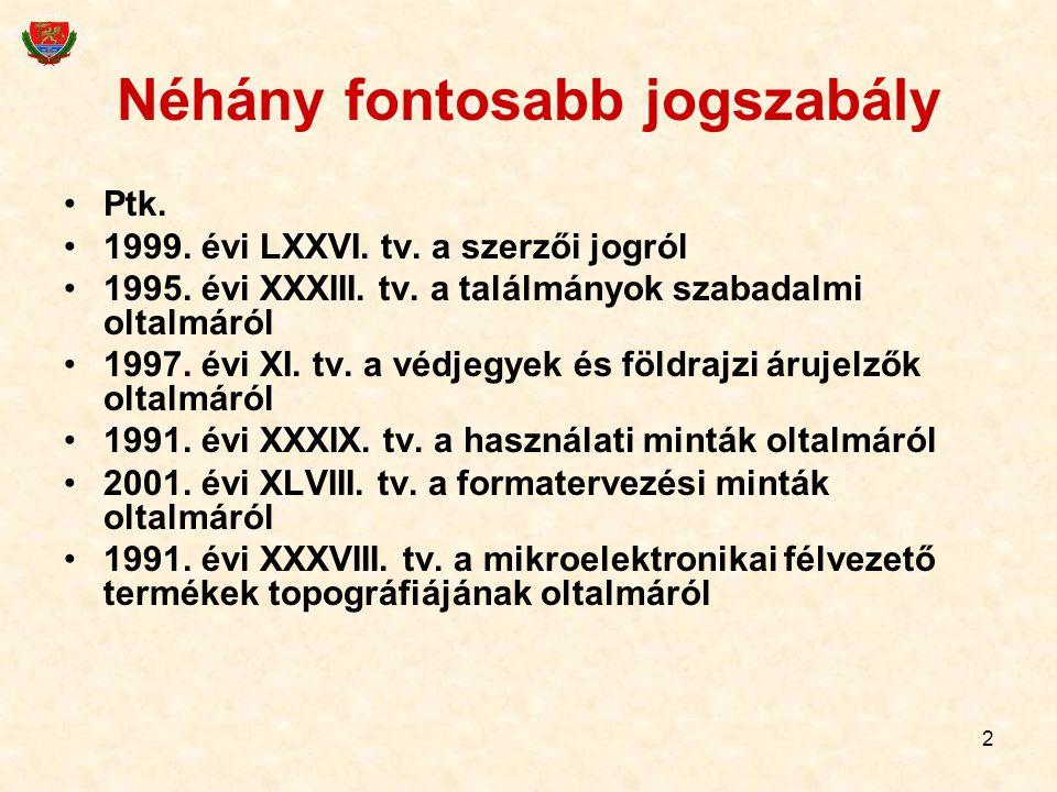 2 Néhány fontosabb jogszabály Ptk. 1999. évi LXXVI. tv. a szerzői jogról 1995. évi XXXIII. tv. a találmányok szabadalmi oltalmáról 1997. évi XI. tv. a