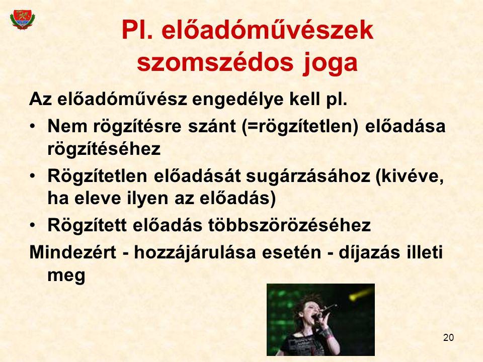 20 Pl. előadóművészek szomszédos joga Az előadóművész engedélye kell pl. Nem rögzítésre szánt (=rögzítetlen) előadása rögzítéséhez Rögzítetlen előadás