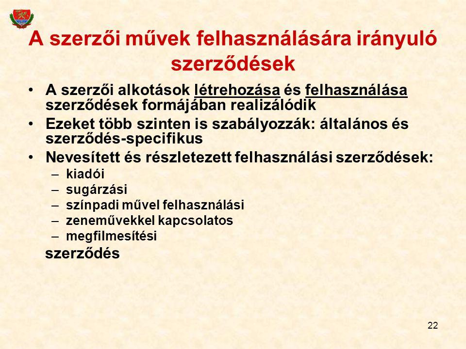 22 A szerzői művek felhasználására irányuló szerződések A szerzői alkotások létrehozása és felhasználása szerződések formájában realizálódik Ezeket tö