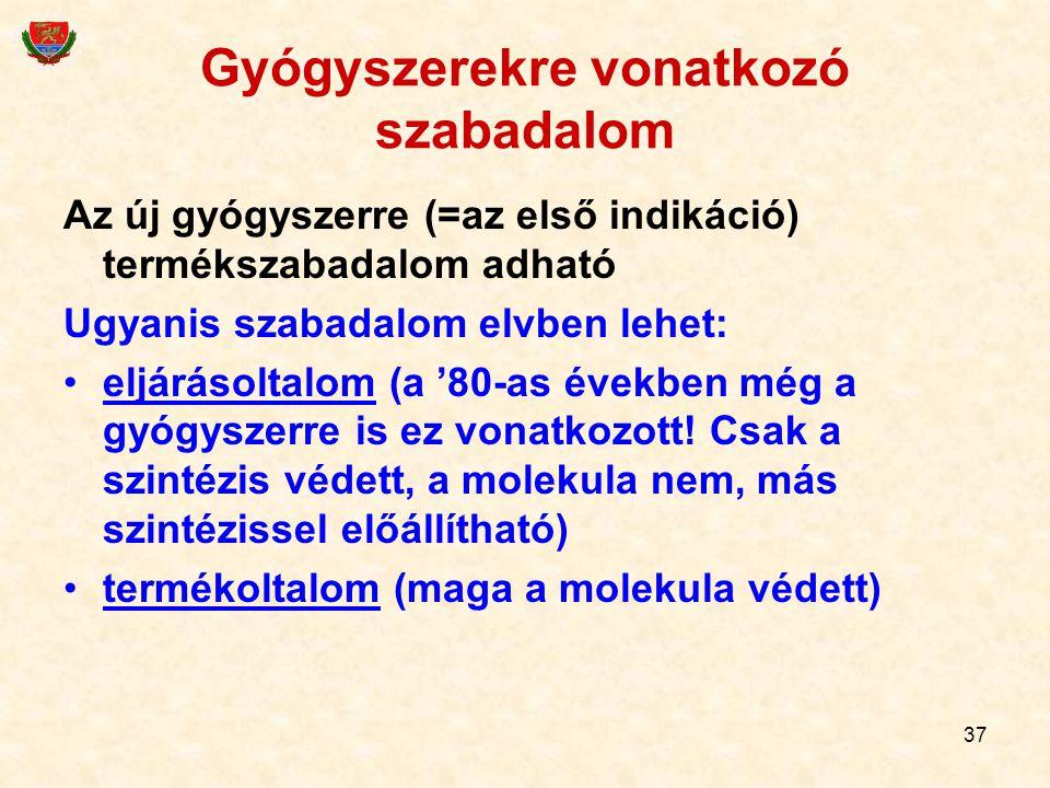 37 Gyógyszerekre vonatkozó szabadalom Az új gyógyszerre (=az első indikáció) termékszabadalom adható Ugyanis szabadalom elvben lehet: eljárásoltalom (