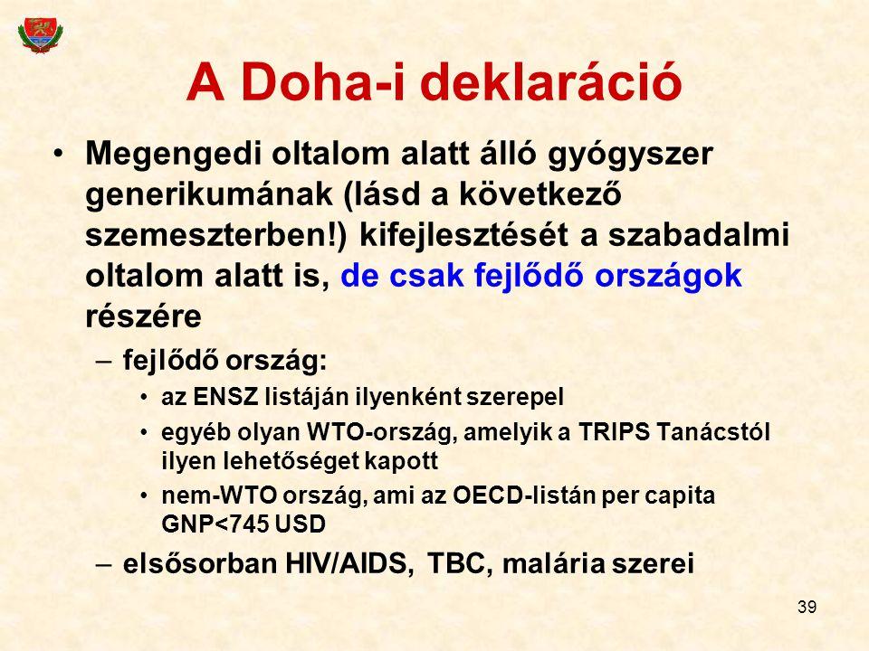 39 A Doha-i deklaráció Megengedi oltalom alatt álló gyógyszer generikumának (lásd a következő szemeszterben!) kifejlesztését a szabadalmi oltalom alat