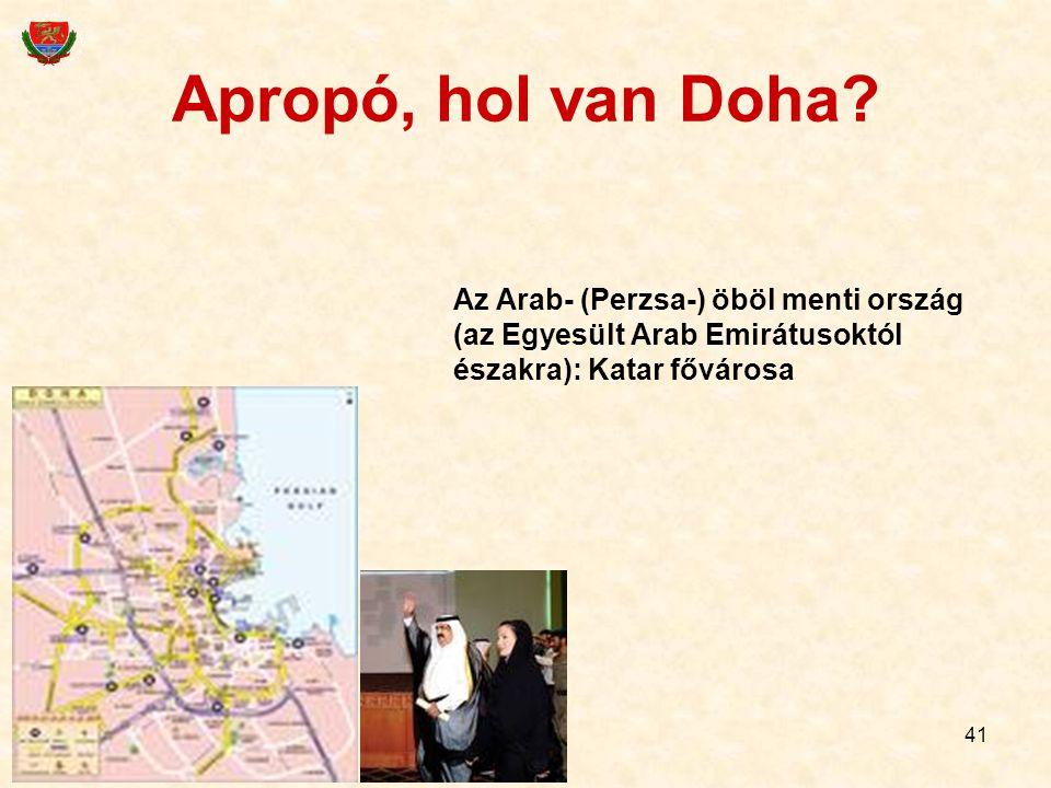 41 Apropó, hol van Doha? Az Arab- (Perzsa-) öböl menti ország (az Egyesült Arab Emirátusoktól északra): Katar fővárosa