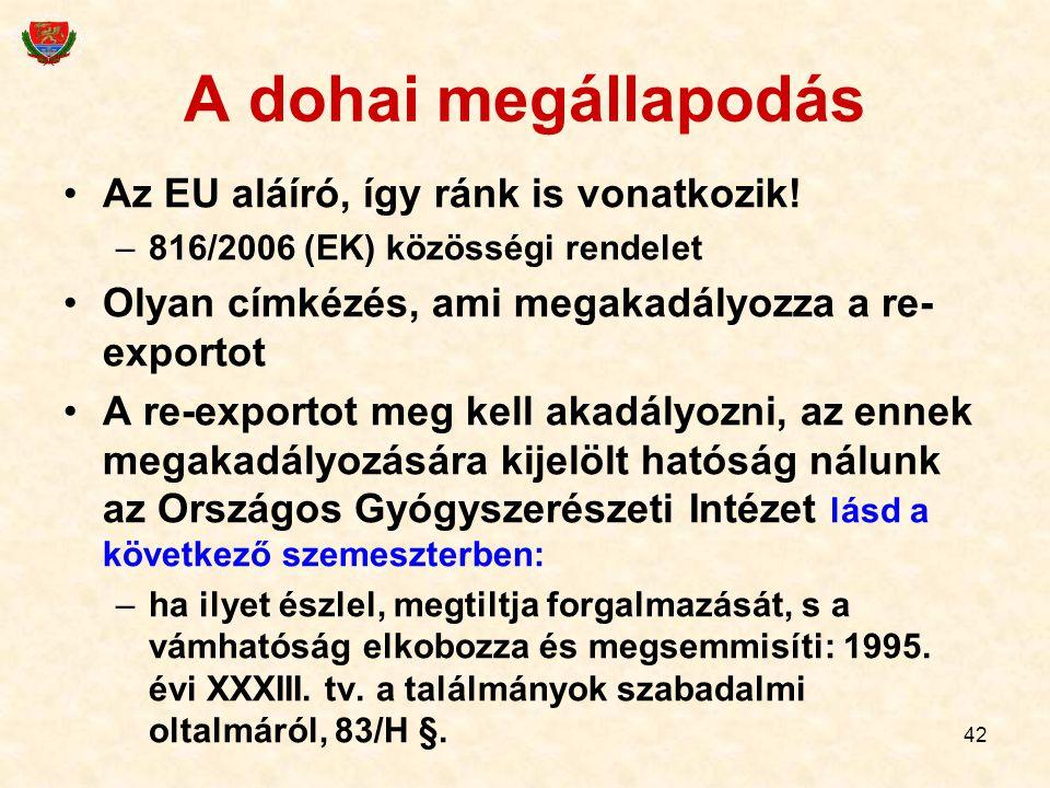 42 A dohai megállapodás Az EU aláíró, így ránk is vonatkozik! –816/2006 (EK) közösségi rendelet Olyan címkézés, ami megakadályozza a re- exportot A re