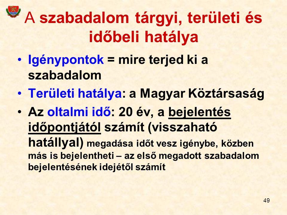 49 A szabadalom tárgyi, területi és időbeli hatálya Igénypontok = mire terjed ki a szabadalom Területi hatálya: a Magyar Köztársaság Az oltalmi idő: 2