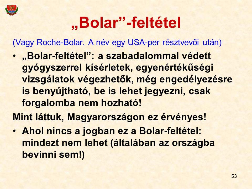 """53 """"Bolar""""-feltétel (Vagy Roche-Bolar. A név egy USA-per résztvevői után) """"Bolar-feltétel"""": a szabadalommal védett gyógyszerrel kísérletek, egyenérték"""