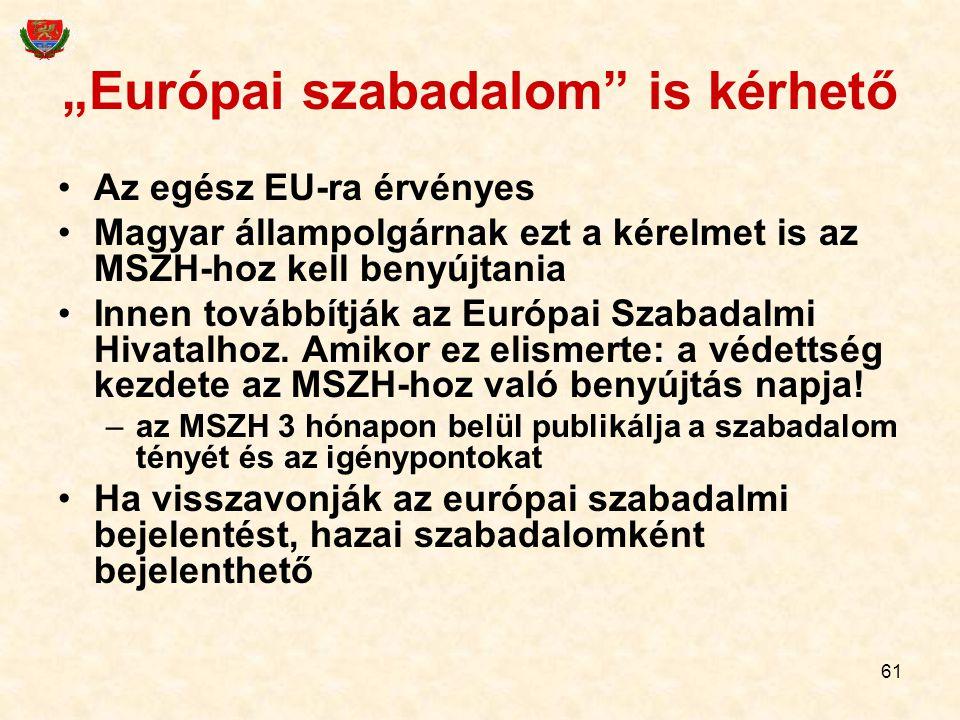 """61 """"Európai szabadalom"""" is kérhető Az egész EU-ra érvényes Magyar állampolgárnak ezt a kérelmet is az MSZH-hoz kell benyújtania Innen továbbítják az E"""