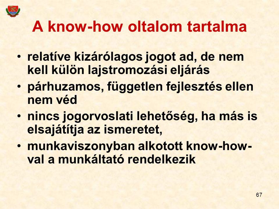 67 A know-how oltalom tartalma relatíve kizárólagos jogot ad, de nem kell külön lajstromozási eljárás párhuzamos, független fejlesztés ellen nem véd n