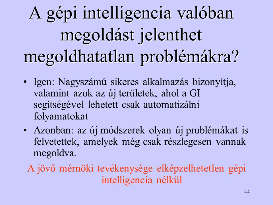 44 A gépi intelligencia valóban megoldást jelenthet megoldhatatlan problémákra.