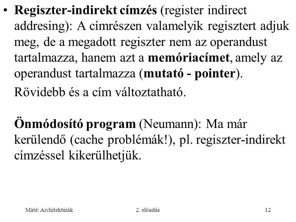 Máté: Architektúrák2. előadás12 Regiszter-indirekt címzés (register indirect addresing): A címrészen valamelyik regisztert adjuk meg, de a megadott re