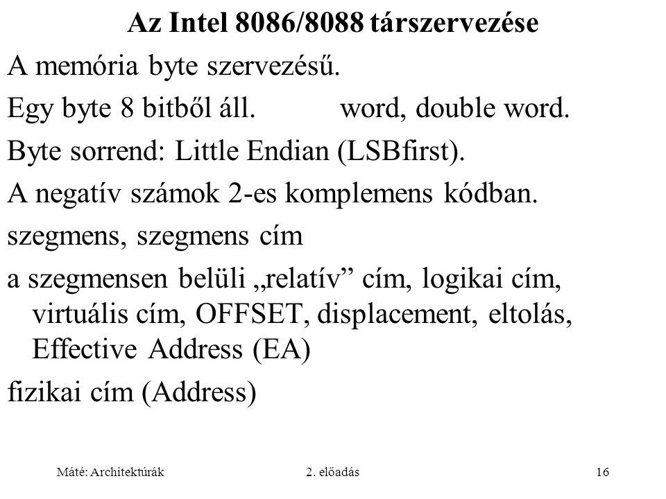 Máté: Architektúrák2. előadás16 Az Intel 8086/8088 társzervezése A memória byte szervezésű. Egy byte 8 bitből áll.word, double word. Byte sorrend: Lit