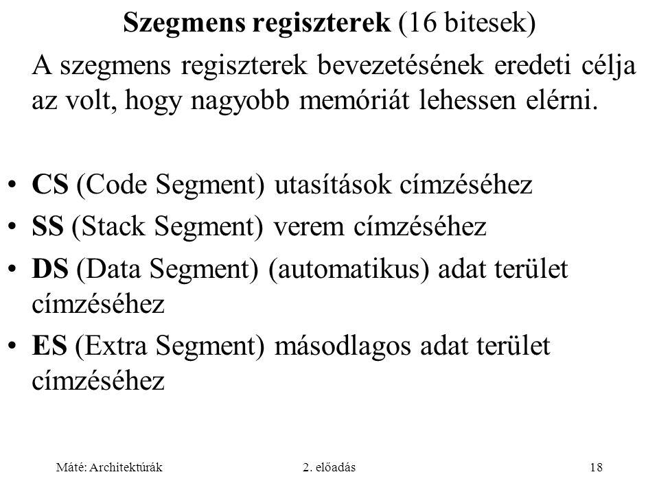 Máté: Architektúrák2. előadás18 Szegmens regiszterek (16 bitesek) A szegmens regiszterek bevezetésének eredeti célja az volt, hogy nagyobb memóriát le