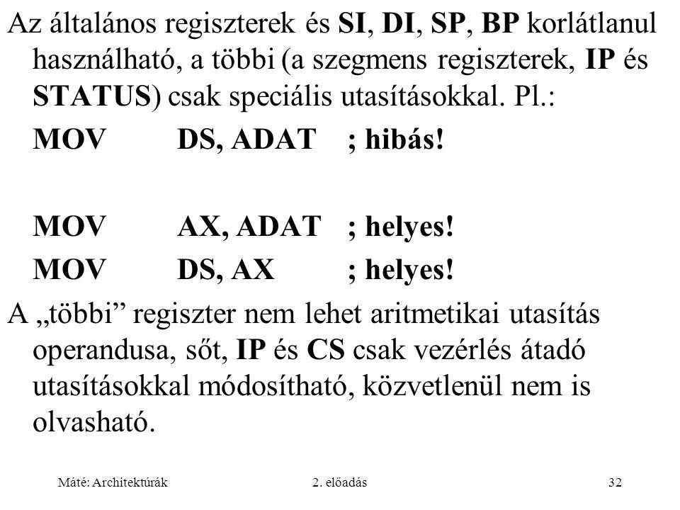 Máté: Architektúrák2. előadás32 Az általános regiszterek és SI, DI, SP, BP korlátlanul használható, a többi (a szegmens regiszterek, IP és STATUS) csa