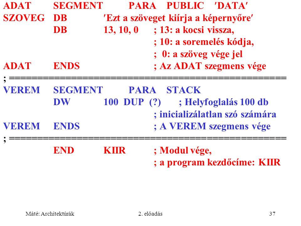 Máté: Architektúrák2. előadás37 ADATSEGMENTPARA PUBLIC DATA SZOVEGDBEzt a szöveget kiírja a képernyőre DB13, 10, 0; 13: a kocsi vissza, ; 10: a soreme