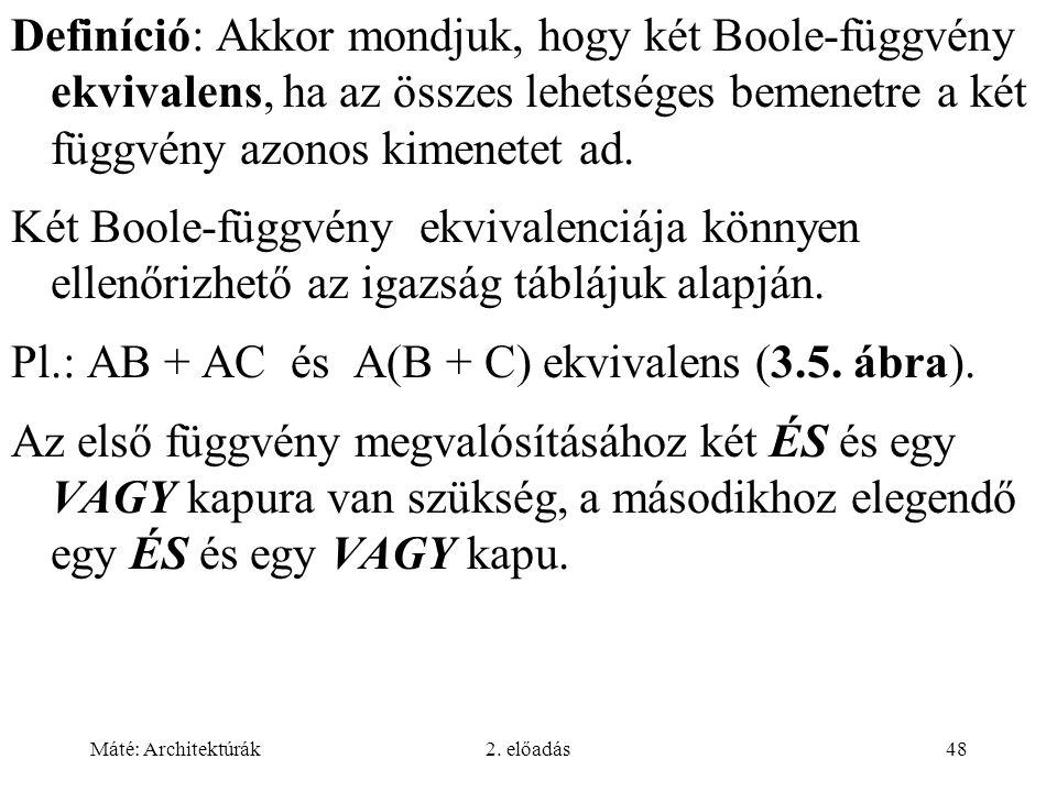 Máté: Architektúrák2. előadás48 Definíció: Akkor mondjuk, hogy két Boole-függvény ekvivalens, ha az összes lehetséges bemenetre a két függvény azonos