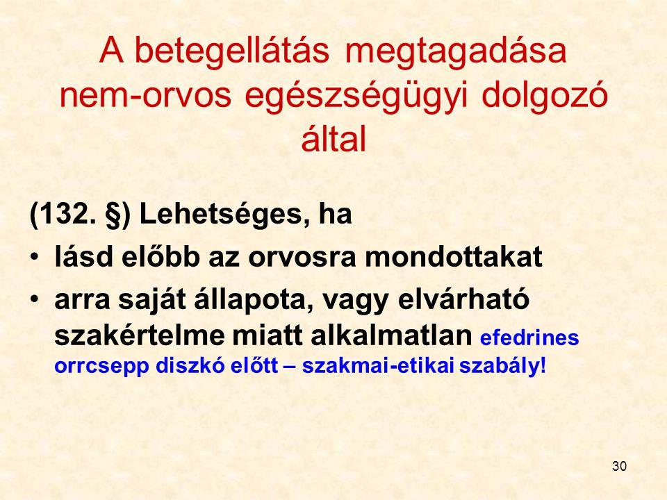 30 A betegellátás megtagadása nem-orvos egészségügyi dolgozó által (132. §) Lehetséges, ha lásd előbb az orvosra mondottakat arra saját állapota, vagy