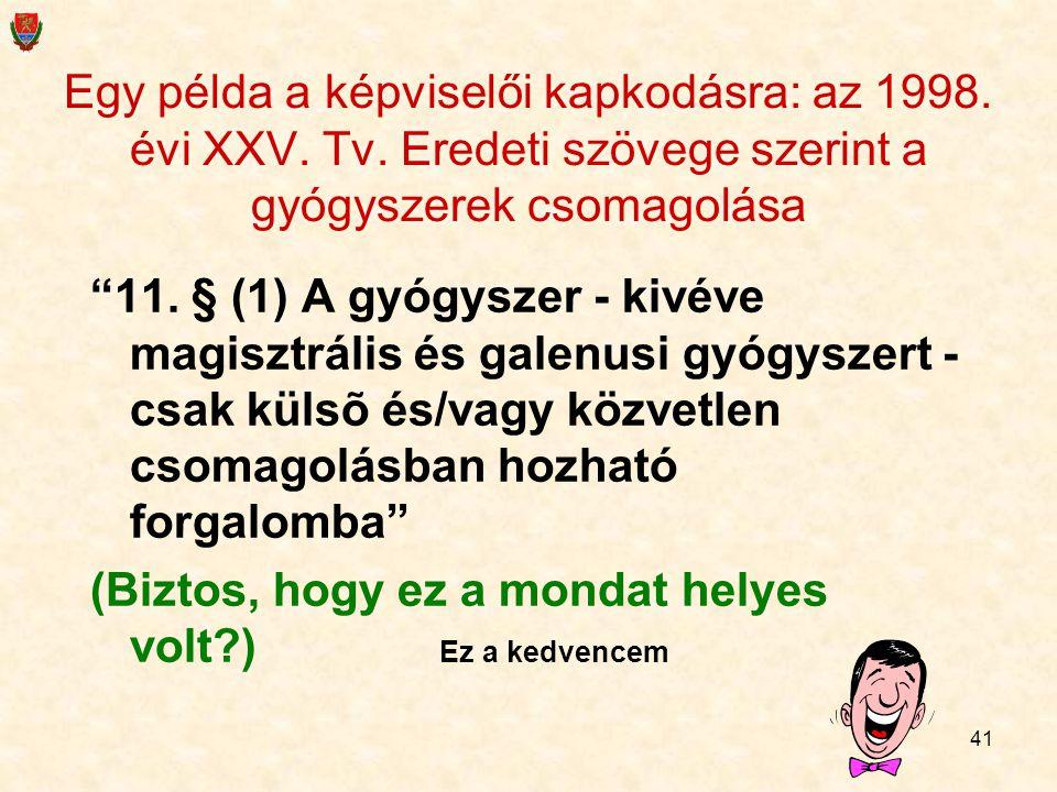 """41 Egy példa a képviselői kapkodásra: az 1998. évi XXV. Tv. Eredeti szövege szerint a gyógyszerek csomagolása """"11. § (1) A gyógyszer - kivéve magisztr"""