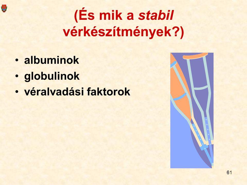 61 (És mik a stabil vérkészítmények?) albuminok globulinok véralvadási faktorok