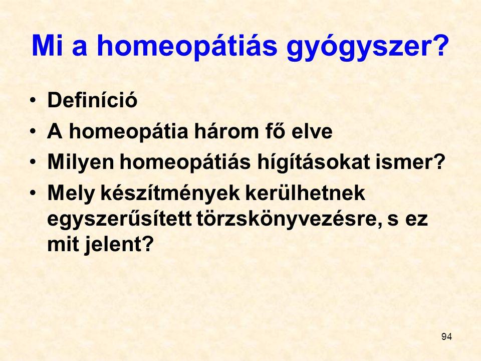 Mi a homeopátiás gyógyszer? Definíció A homeopátia három fő elve Milyen homeopátiás hígításokat ismer? Mely készítmények kerülhetnek egyszerűsített tö