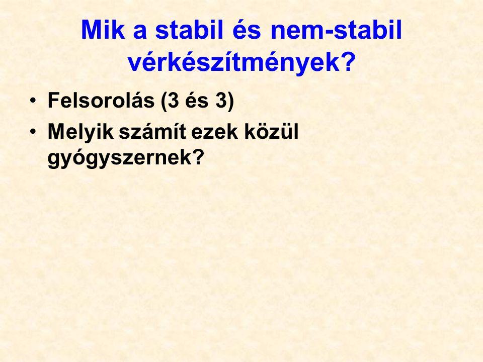 Mik a stabil és nem-stabil vérkészítmények? Felsorolás (3 és 3) Melyik számít ezek közül gyógyszernek?