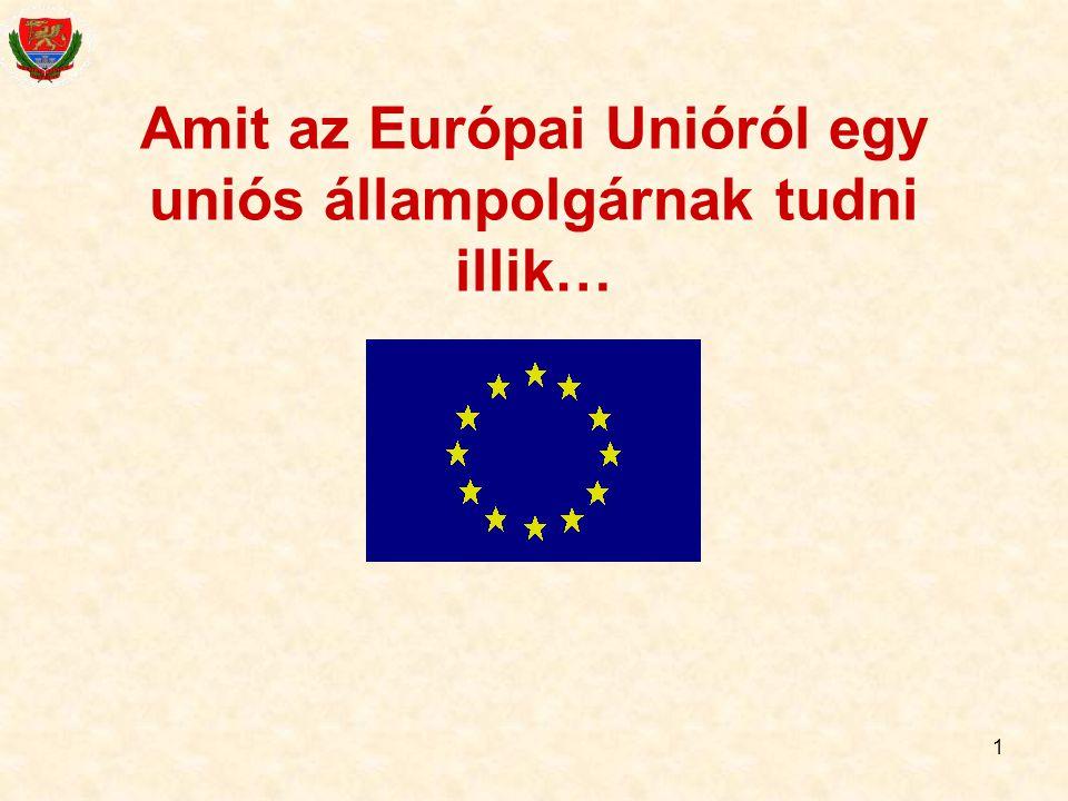 1 Amit az Európai Unióról egy uniós állampolgárnak tudni illik…