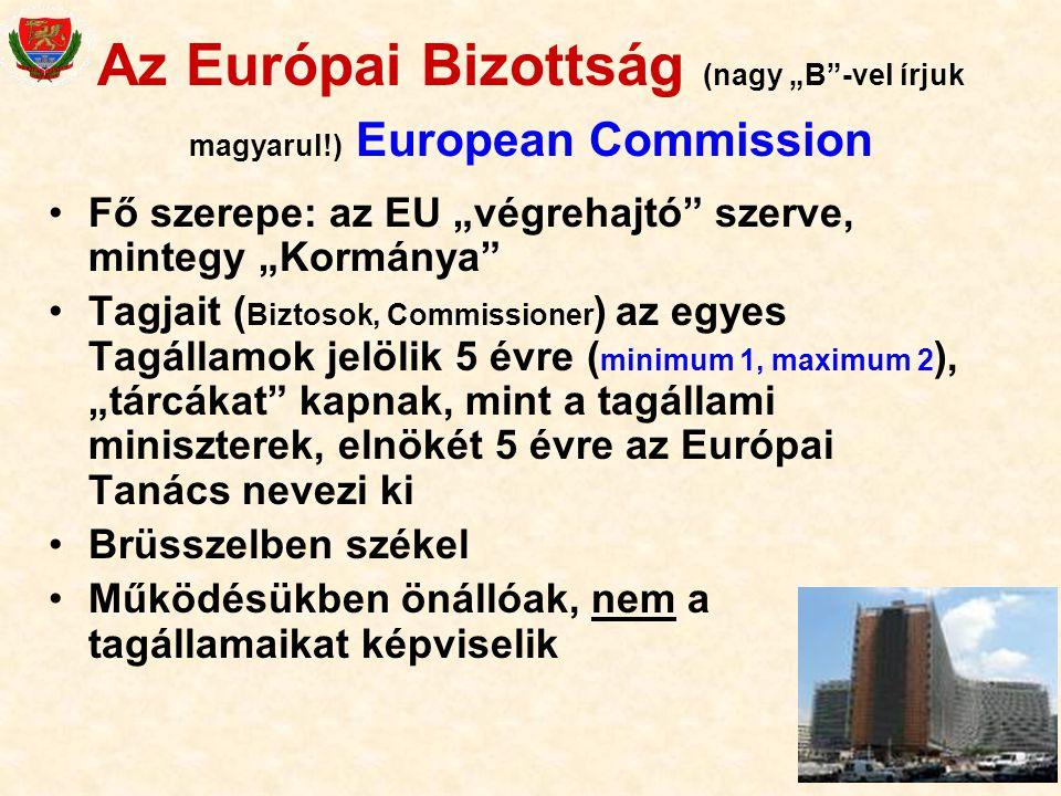 """24 Az Európai Bizottság (nagy """"B""""-vel írjuk magyarul!) European Commission Fő szerepe: az EU """"végrehajtó"""" szerve, mintegy """"Kormánya"""" Tagjait ( Biztoso"""