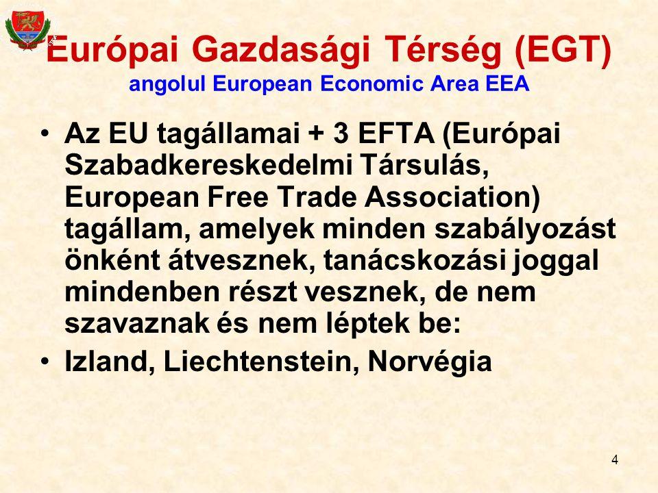 4 Európai Gazdasági Térség (EGT) angolul European Economic Area EEA Az EU tagállamai + 3 EFTA (Európai Szabadkereskedelmi Társulás, European Free Trad