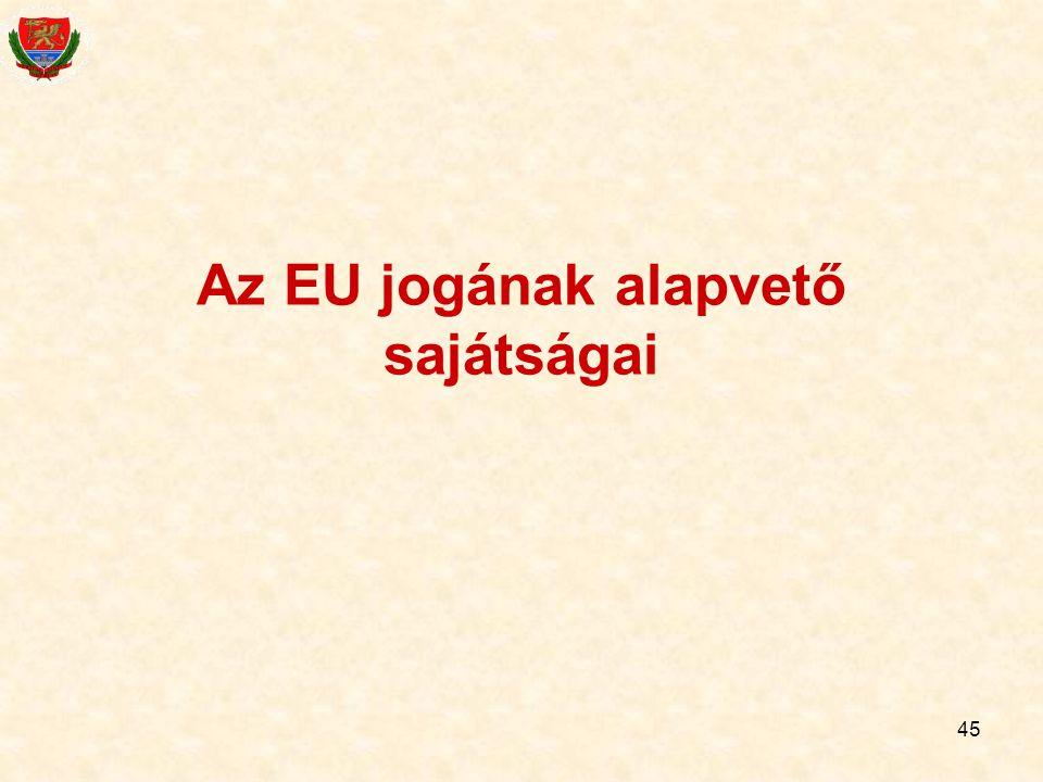 45 Az EU jogának alapvető sajátságai