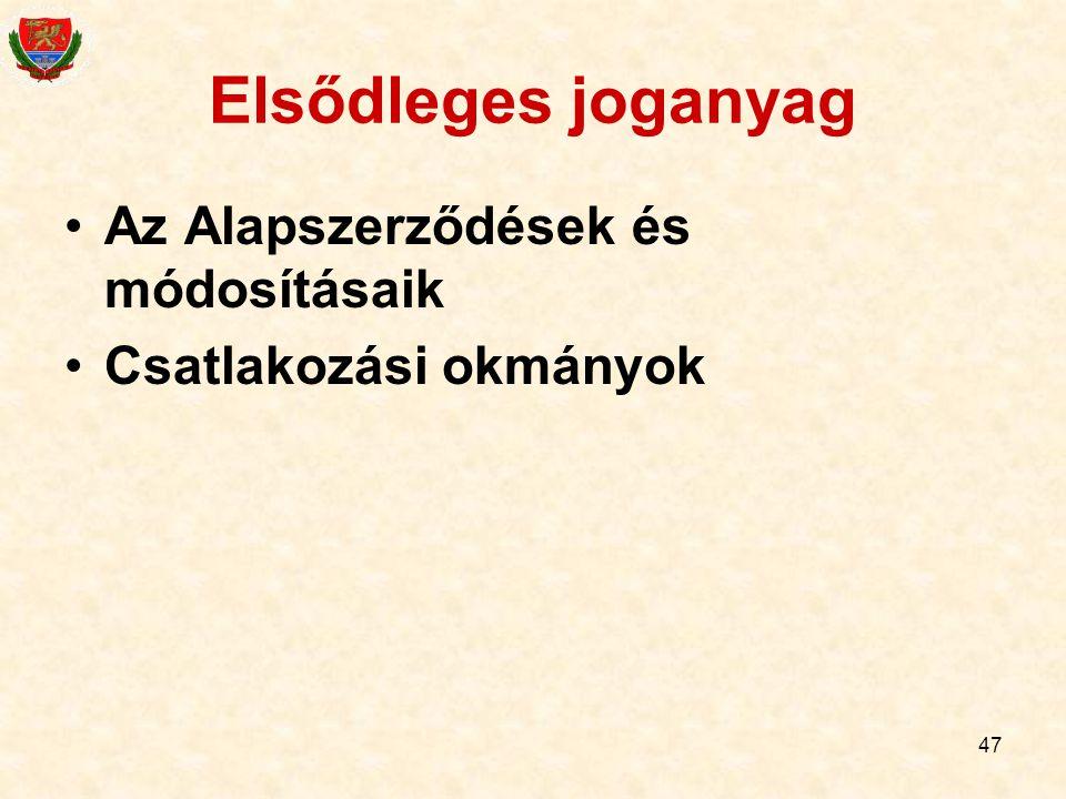 47 Elsődleges joganyag Az Alapszerződések és módosításaik Csatlakozási okmányok