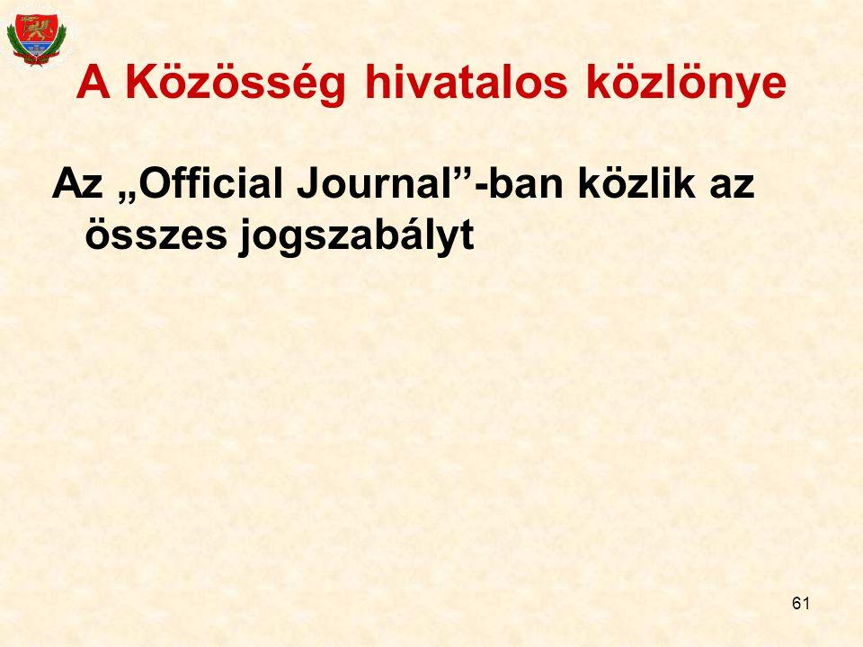 """61 A Közösség hivatalos közlönye Az """"Official Journal""""-ban közlik az összes jogszabályt"""