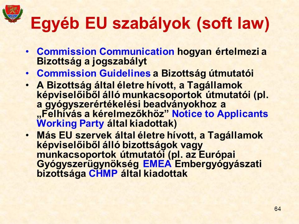 64 Egyéb EU szabályok (soft law) Commission Communication hogyan értelmezi a Bizottság a jogszabályt Commission Guidelines a Bizottság útmutatói A Biz