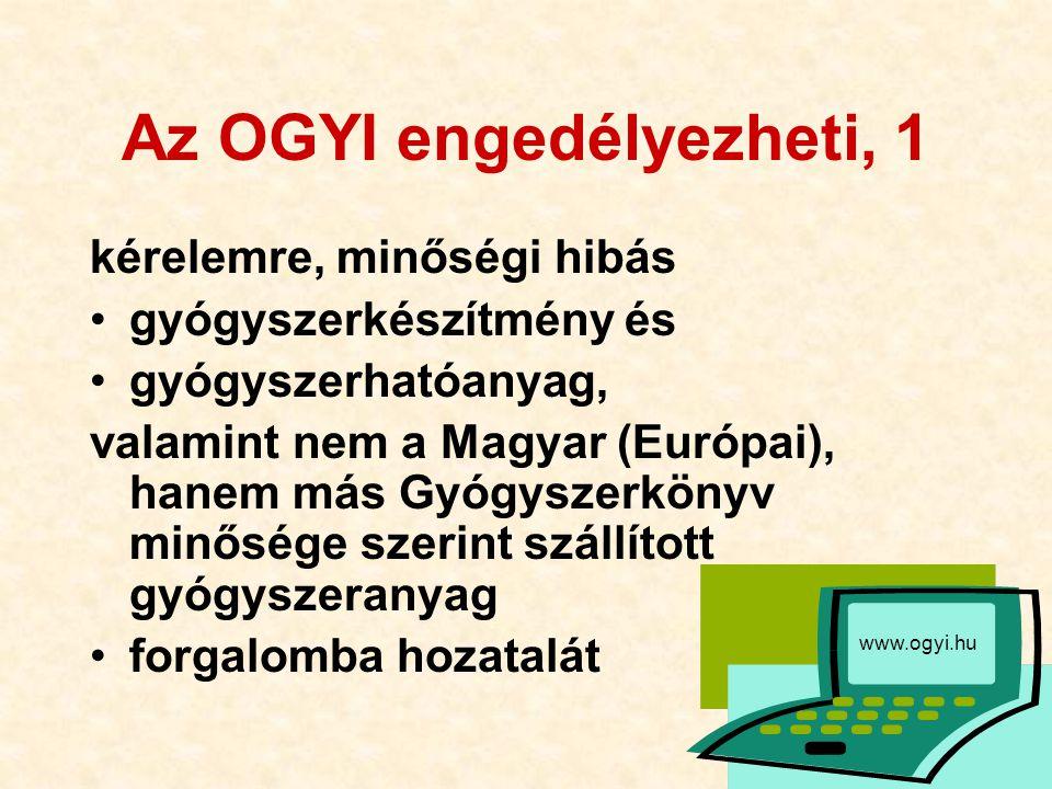13 Az OGYI engedélyezheti, 1 kérelemre, minőségi hibás gyógyszerkészítmény és gyógyszerhatóanyag, valamint nem a Magyar (Európai), hanem más Gyógyszer
