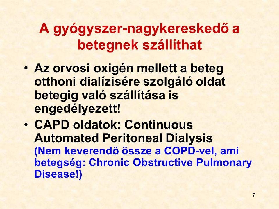 7 A gyógyszer-nagykereskedő a betegnek szállíthat Az orvosi oxigén mellett a beteg otthoni dialízisére szolgáló oldat betegig való szállítása is enged