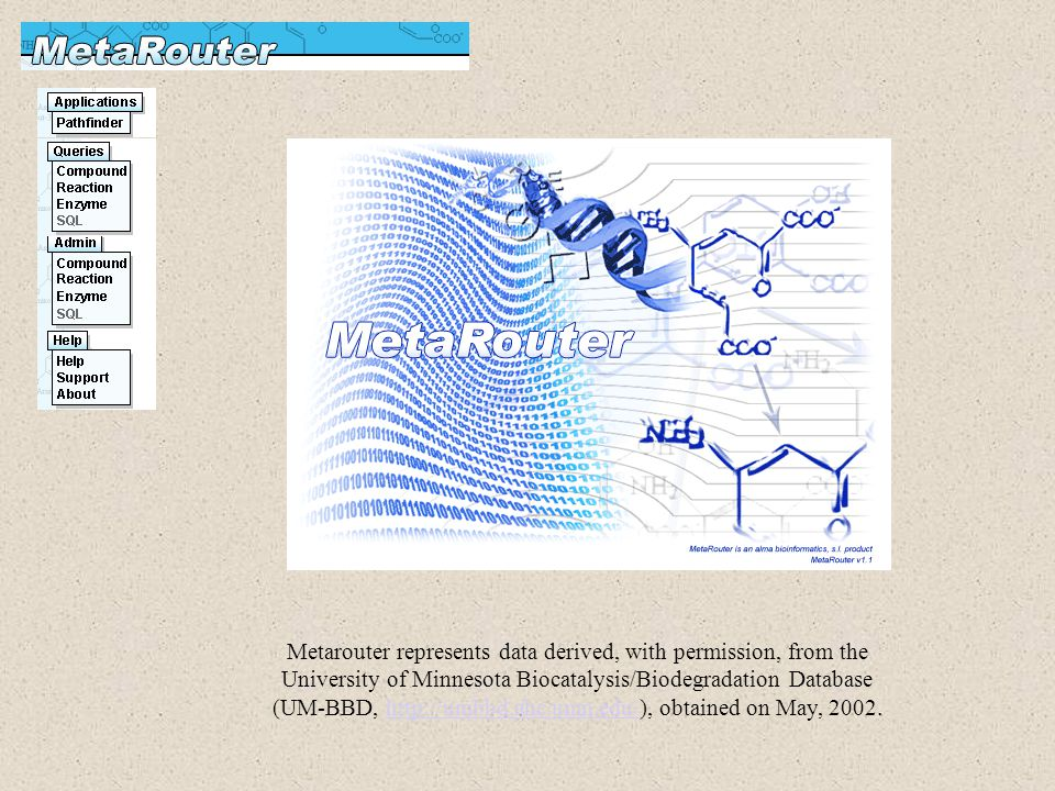 Metarouter represents data derived, with permission, from the University of Minnesota Biocatalysis/Biodegradation Database (UM-BBD, http://umbbd.ahc.u