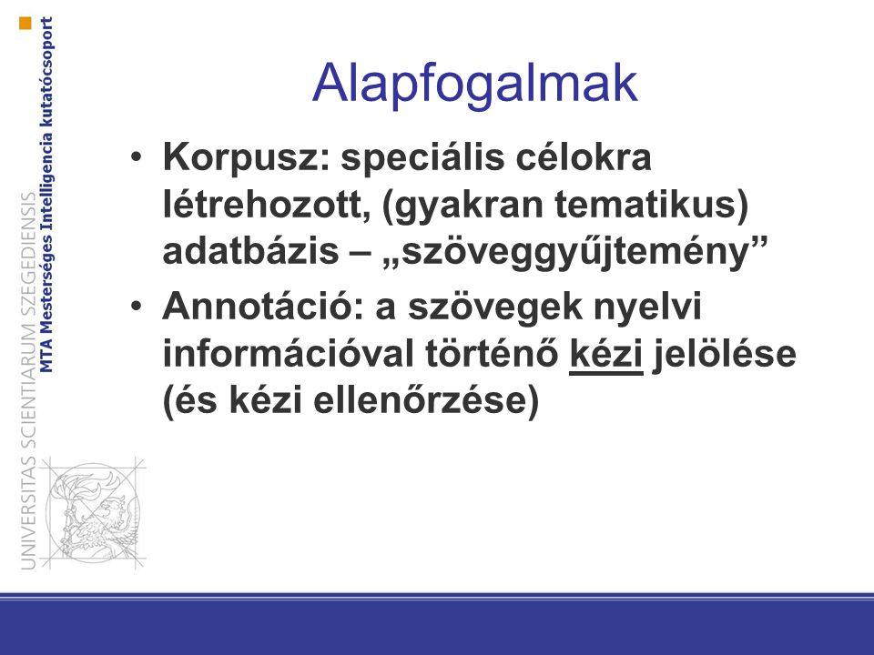 """Alapfogalmak Korpusz: speciális célokra létrehozott, (gyakran tematikus) adatbázis – """"szöveggyűjtemény Annotáció: a szövegek nyelvi információval történő kézi jelölése (és kézi ellenőrzése)"""
