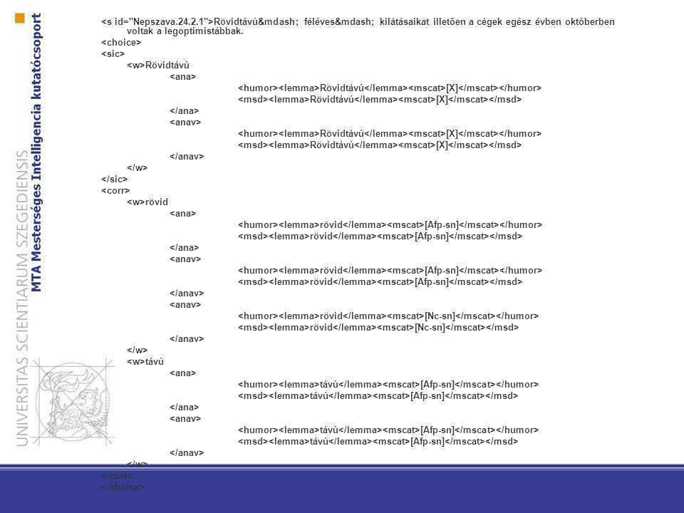 Párhuzamos korpuszok olyan két- vagy többnyelvű korpuszok, amelyben egy mű és annak egy vagy több nyelvre lefordított változatai szerepelnek Bekezdés-, mondat- vagy szószinten párhuzamosított szövegek Alkalmazási lehetőségek: fordítástudomány, kontrasztív nyelvészet, gépi fordítás…