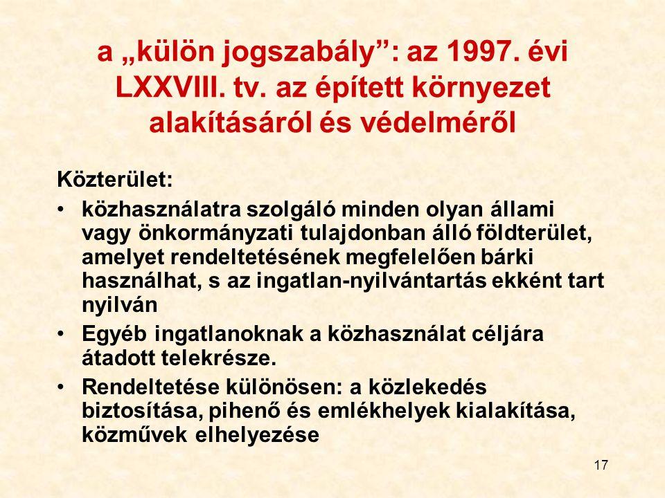 """17 a """"külön jogszabály"""": az 1997. évi LXXVIII. tv. az épített környezet alakításáról és védelméről Közterület: közhasználatra szolgáló minden olyan ál"""