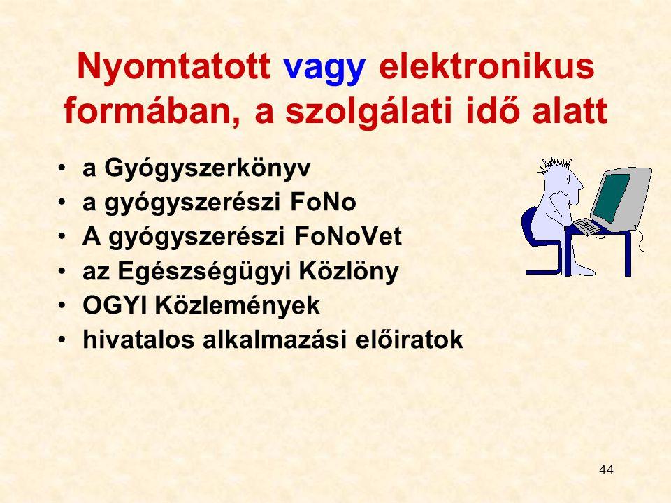 44 Nyomtatott vagy elektronikus formában, a szolgálati idő alatt a Gyógyszerkönyv a gyógyszerészi FoNo A gyógyszerészi FoNoVet az Egészségügyi Közlöny