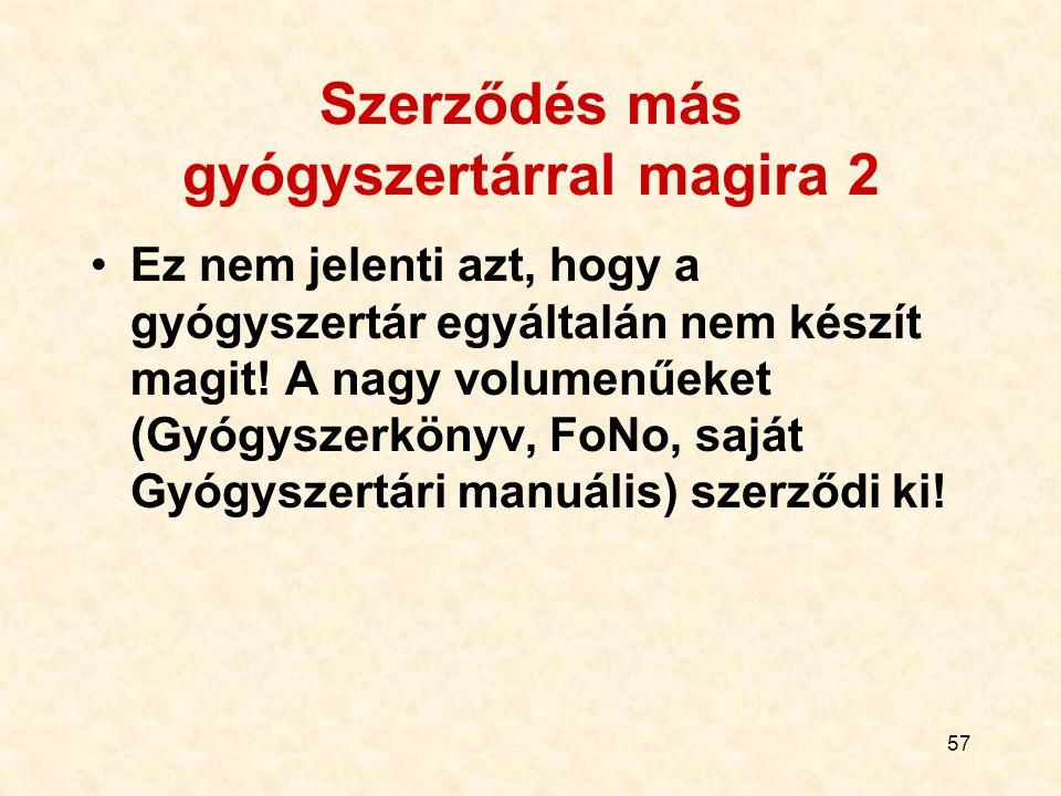 57 Szerződés más gyógyszertárral magira 2 Ez nem jelenti azt, hogy a gyógyszertár egyáltalán nem készít magit! A nagy volumenűeket (Gyógyszerkönyv, Fo