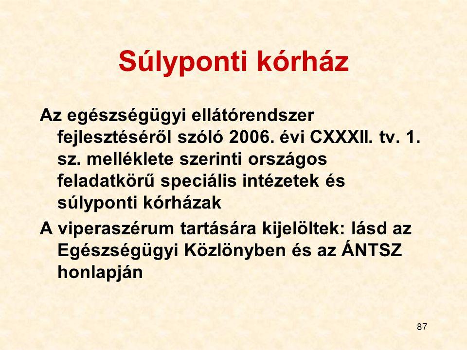 87 Súlyponti kórház Az egészségügyi ellátórendszer fejlesztéséről szóló 2006. évi CXXXII. tv. 1. sz. melléklete szerinti országos feladatkörű speciáli