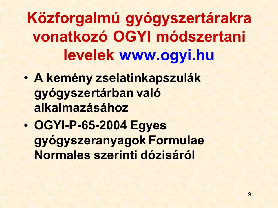 91 Közforgalmú gyógyszertárakra vonatkozó OGYI módszertani levelek www.ogyi.hu A kemény zselatinkapszulák gyógyszertárban való alkalmazásához OGYI-P-6